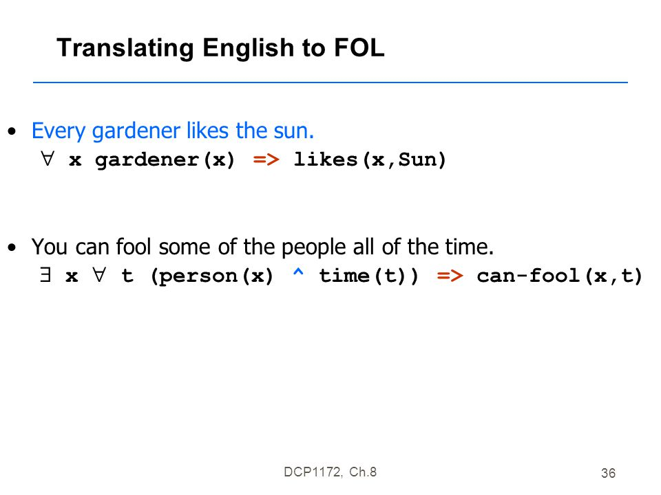 DCP1172, Ch.8 36 Translating English to FOL Every gardener likes the sun.