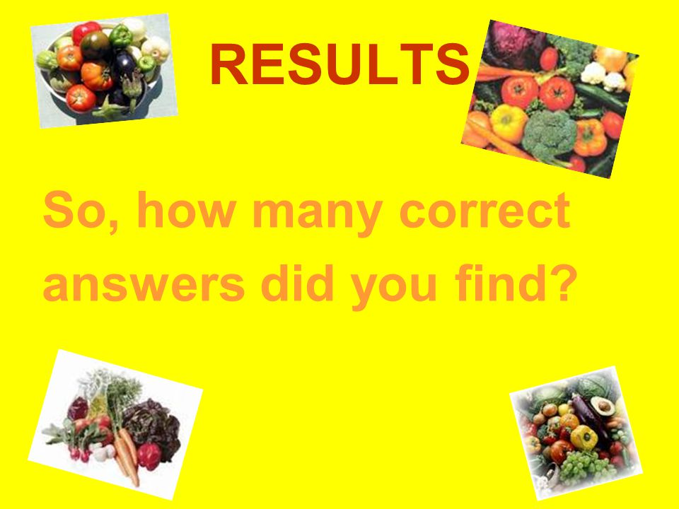 RESULTS So, how many correct answers did you find