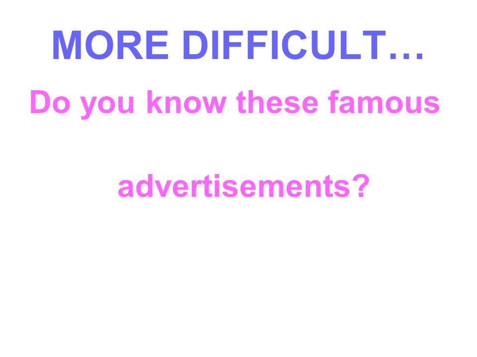 Do you know these famous advertisements