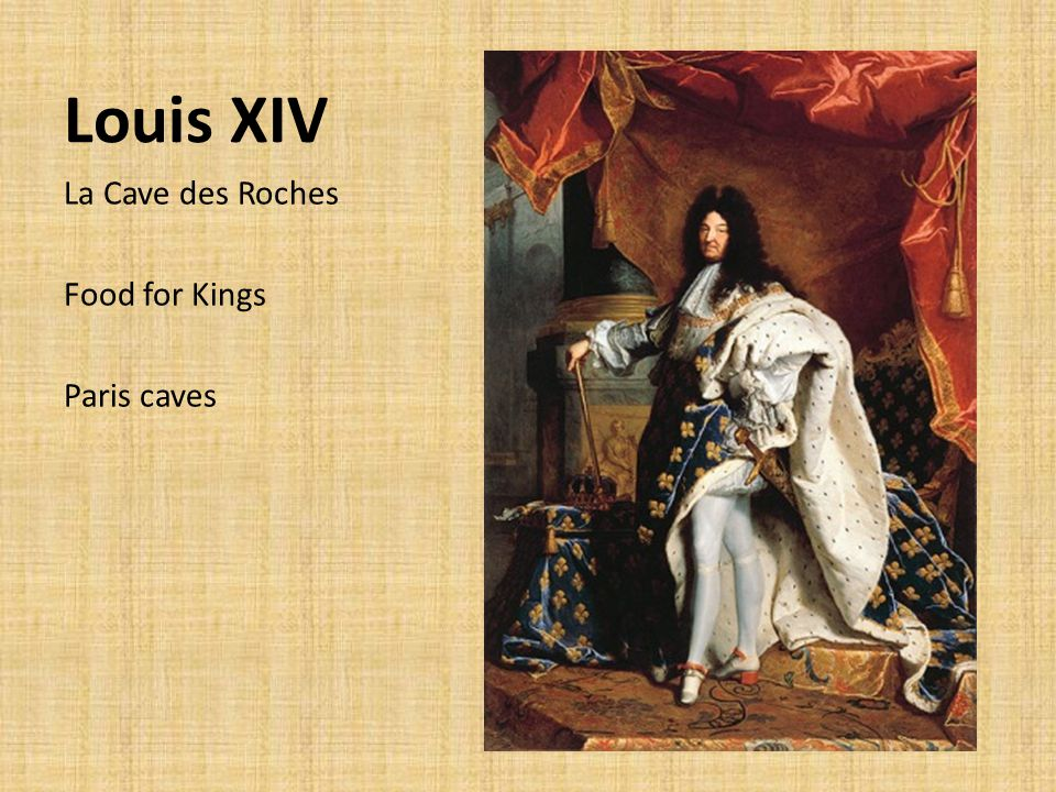 Louis XIV La Cave des Roches Food for Kings Paris caves