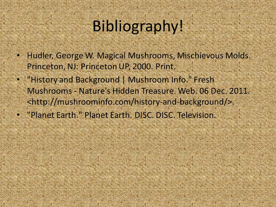 Bibliography. Hudler, George W. Magical Mushrooms, Mischievous Molds.