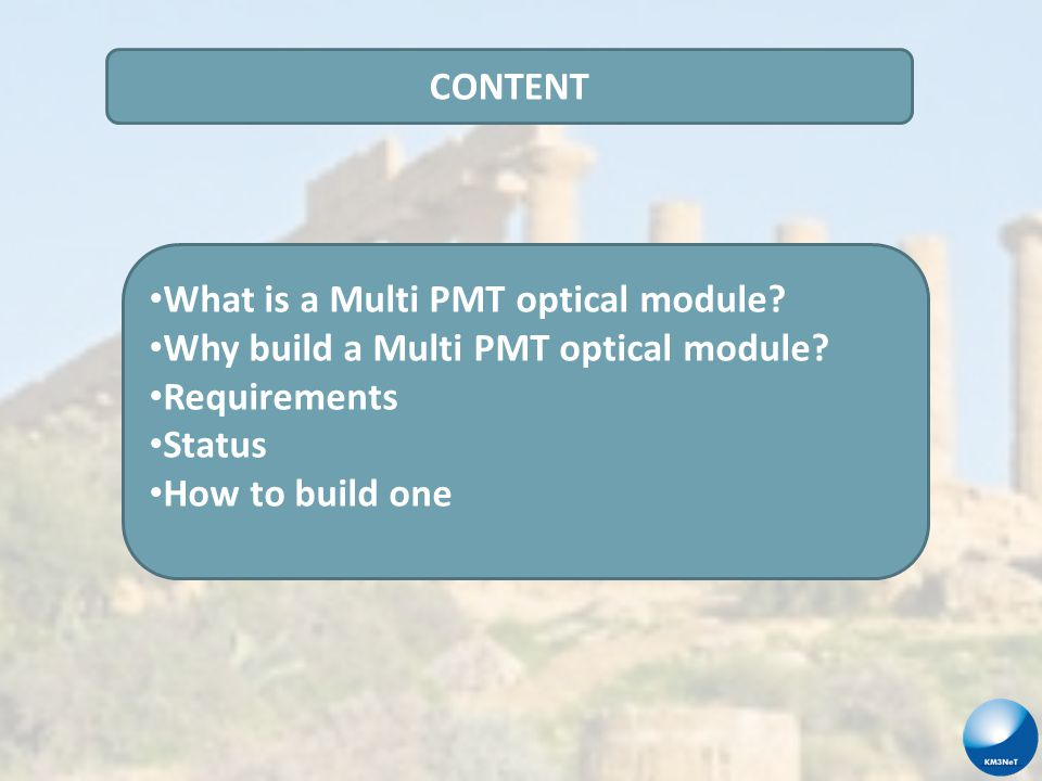 CONCLUSIONS The Multi PMT optical module : Is Compact (lots of photocathode area) Standalone (tests and failures only affect one module) Reliable (necessary FIT rates are achievable) Buildable almost anywhere (no large assembly hall needed) Has Acceptance uniformity (muon background) High granularity (two photon sensitivity)