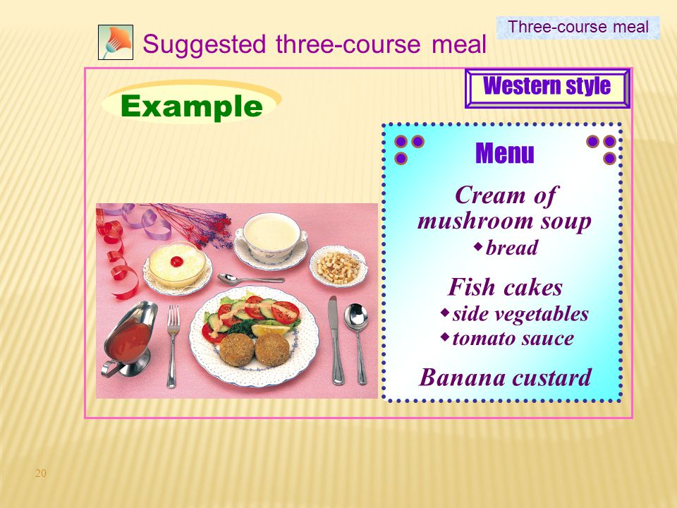 19 5 4 Suggested three-course meal 4Choose a dessert (served with suitable sauce if necessary). Three-course meal Western style 3 3Choose a soup with