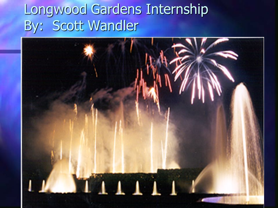 Longwood Gardens Internship By: Scott Wandler