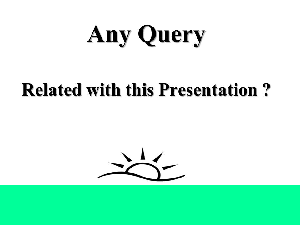 Any Query Related with this Presentation Any Query Related with this Presentation .