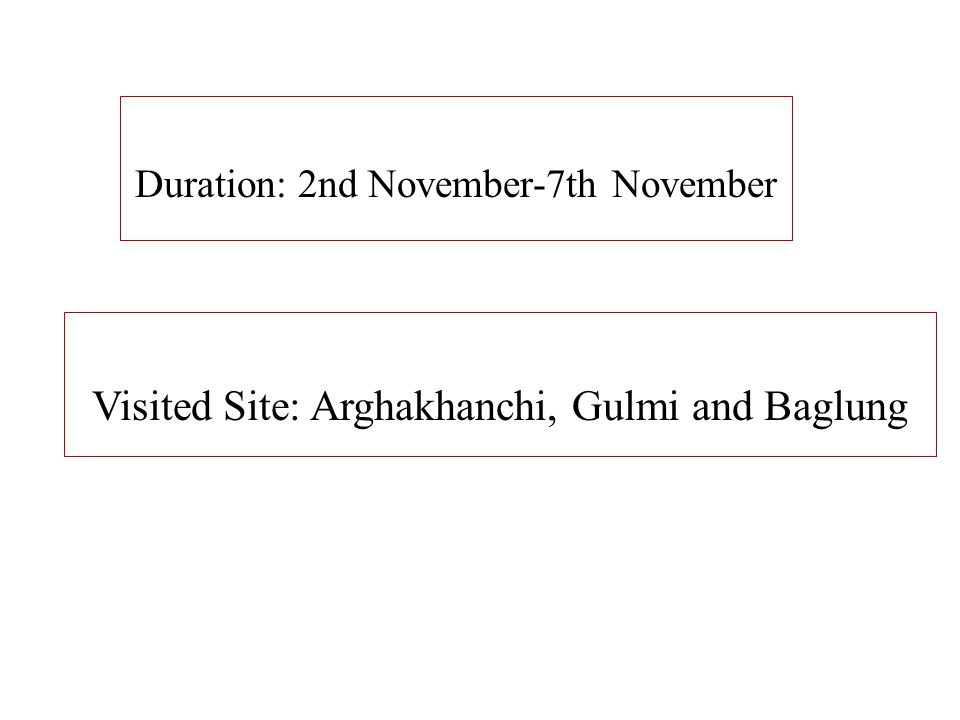Duration: 2nd November-7th November Visited Site: Arghakhanchi, Gulmi and Baglung