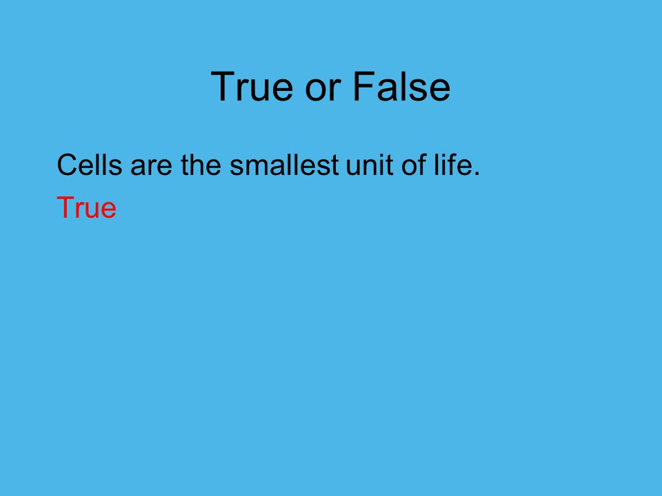 True or False Cells are the smallest unit of life. True