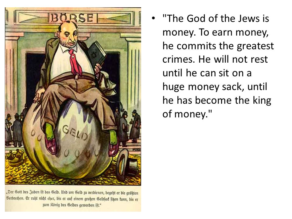 The God of the Jews is money. To earn money, he commits the greatest crimes.