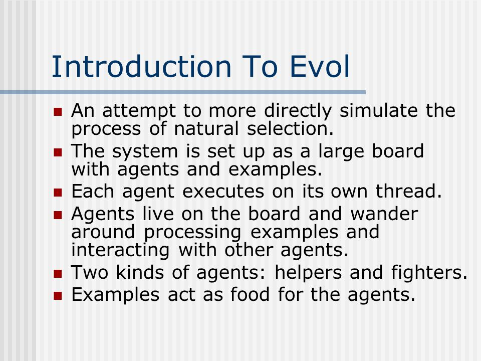 Introduction To Evol An attempt to more directly simulate the process of natural selection.