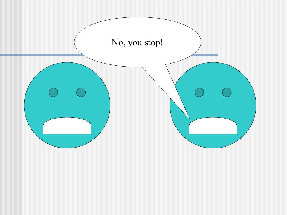 No, you stop!