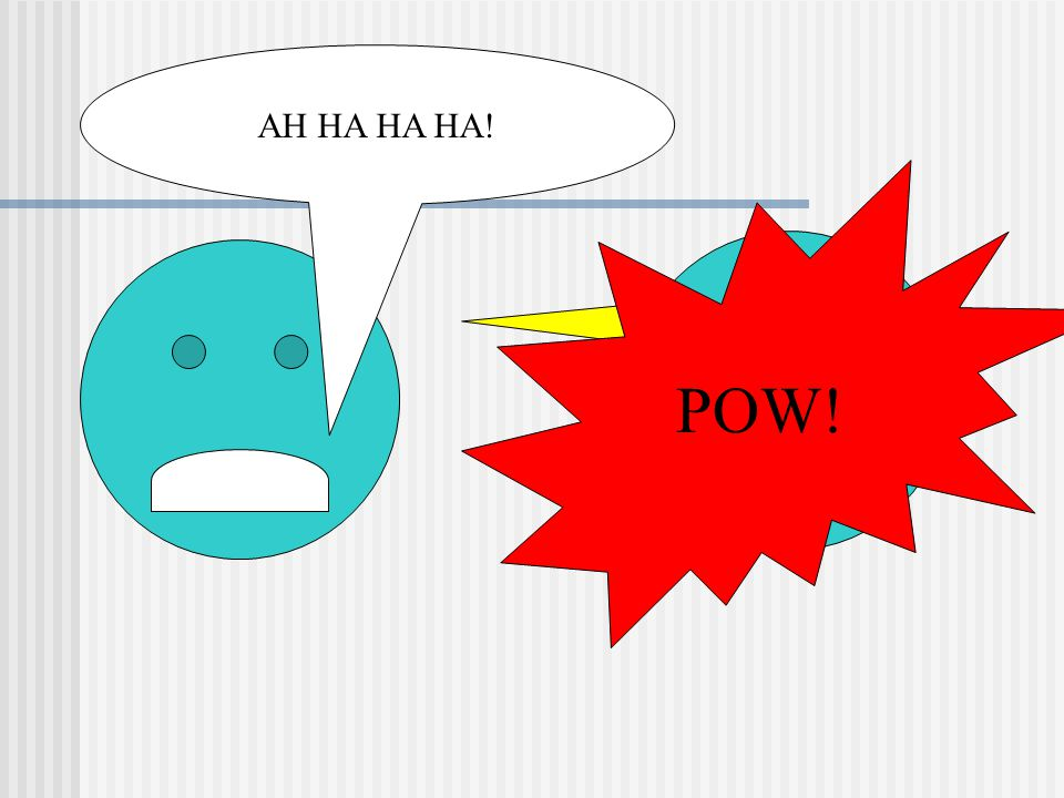 POW! AH HA HA HA!