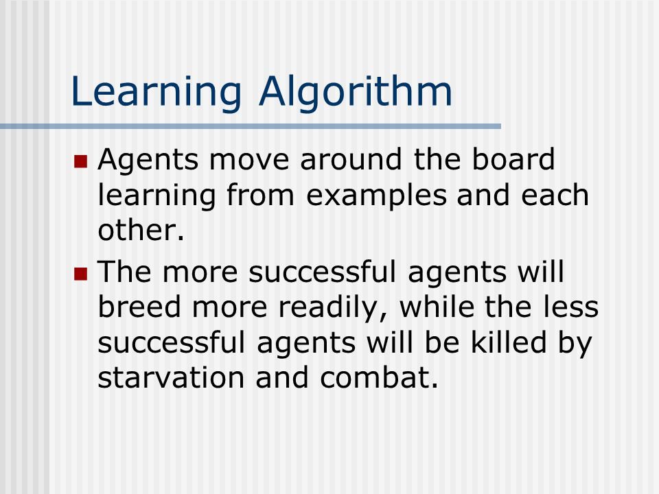 Learning Algorithm Agents move around the board learning from examples and each other.