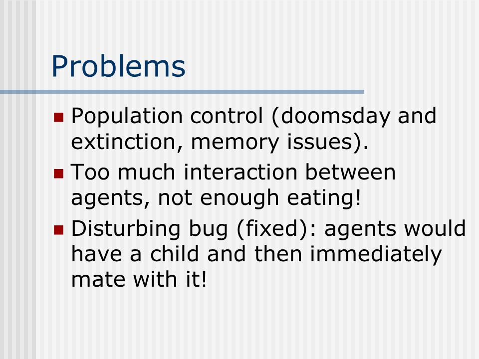 Problems Population control (doomsday and extinction, memory issues).