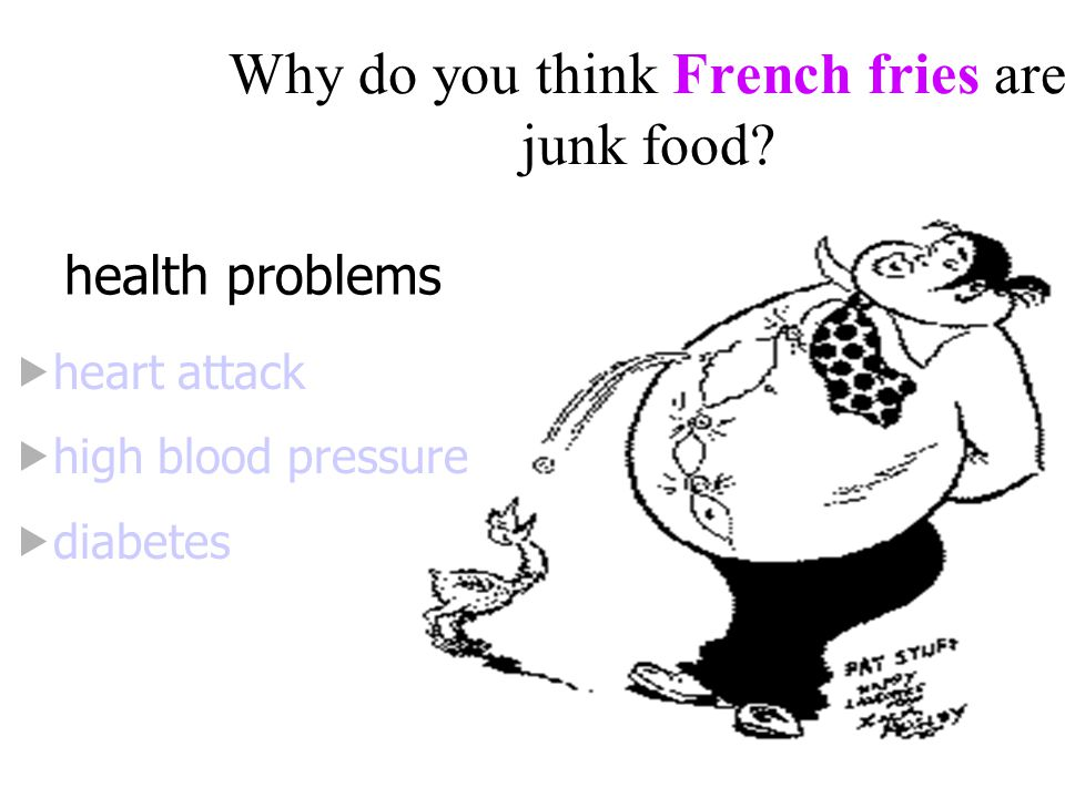 Why do you think French fries are junk food.