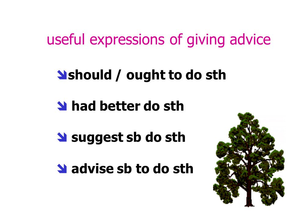 useful expressions of giving advice  should / ought to do sth  had better do sth  suggest sb do sth  advise sb to do sth
