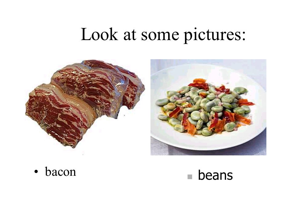 Look at some pictures: bacon beans