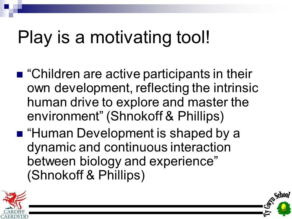 Play is a motivating tool.