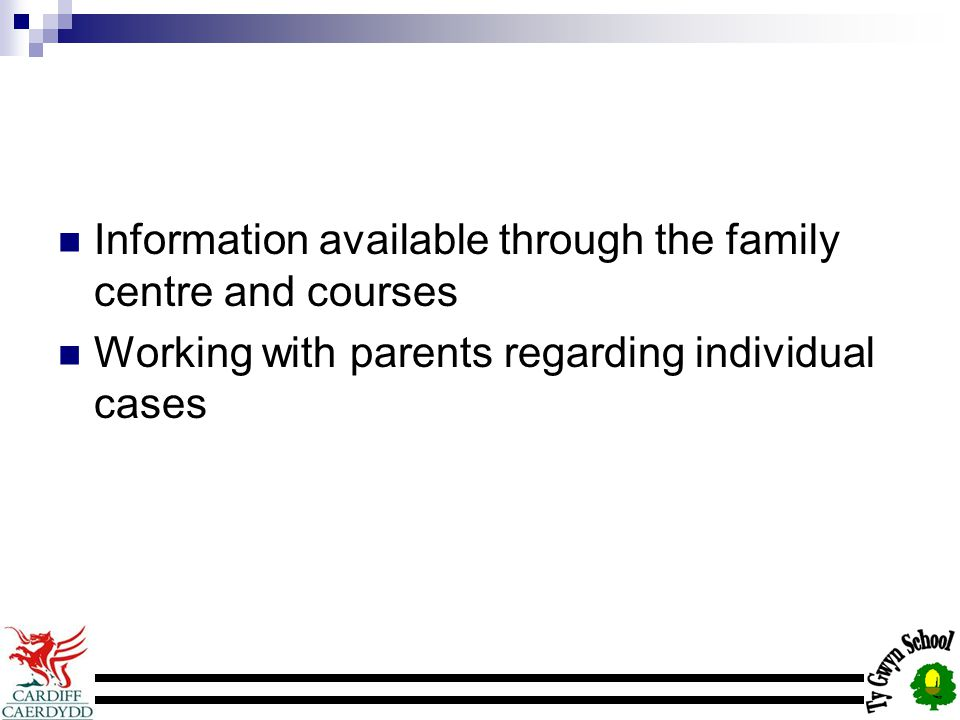 Information available through the family centre and courses Working with parents regarding individual cases