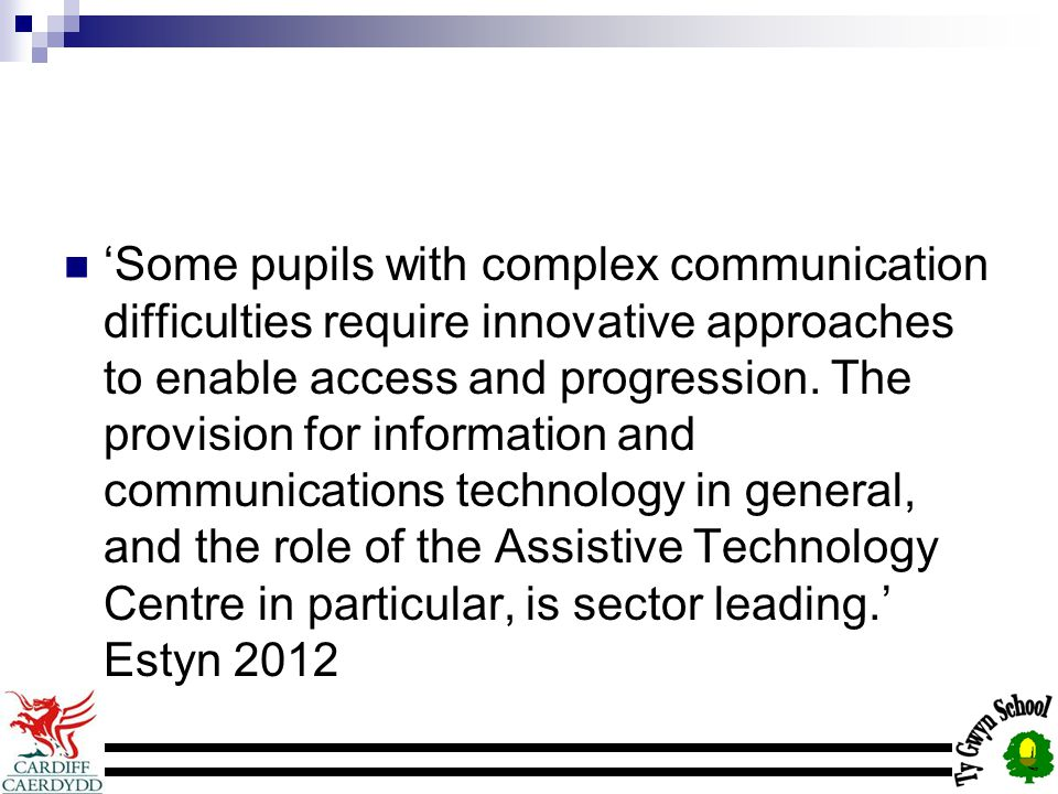 'Some pupils with complex communication difficulties require innovative approaches to enable access and progression.