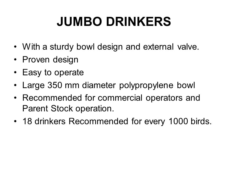JUMBO DRINKERS With a sturdy bowl design and external valve.