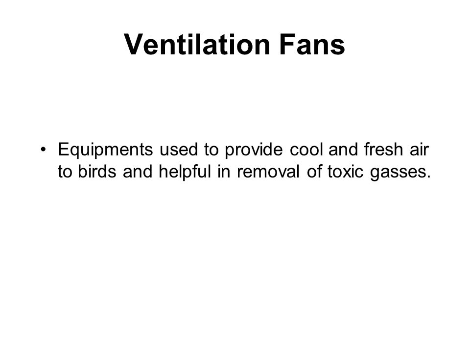 Ventilation Fans Equipments used to provide cool and fresh air to birds and helpful in removal of toxic gasses.