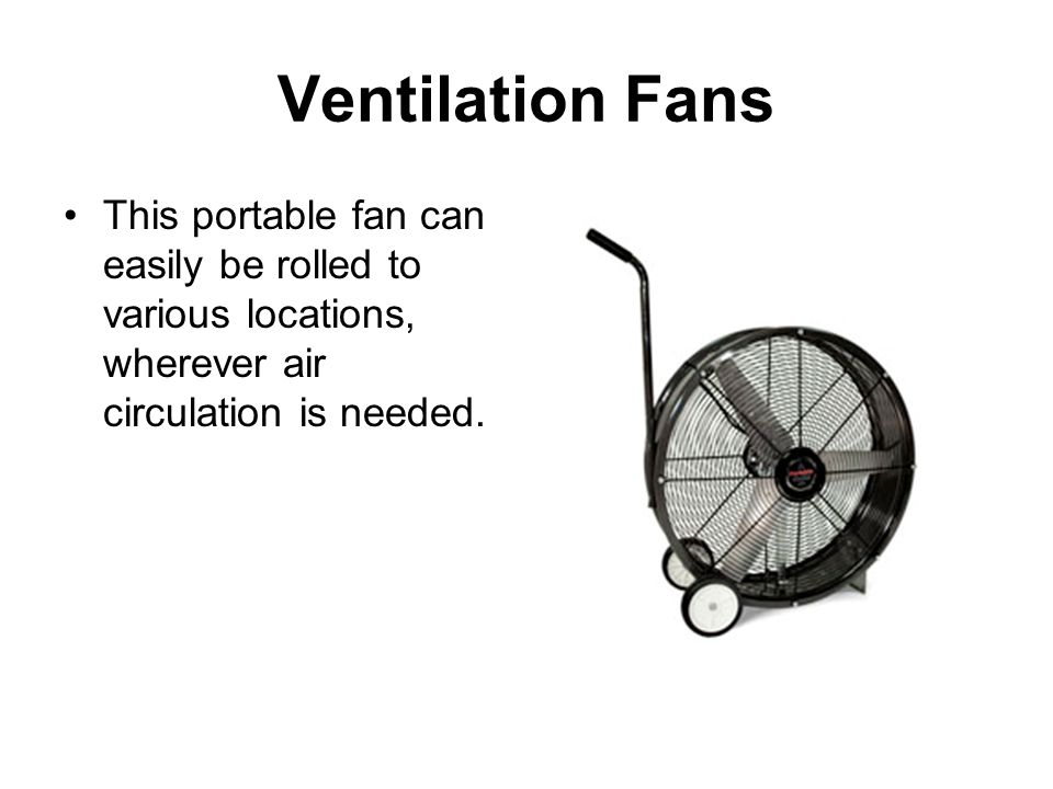 Ventilation Fans This portable fan can easily be rolled to various locations, wherever air circulation is needed.