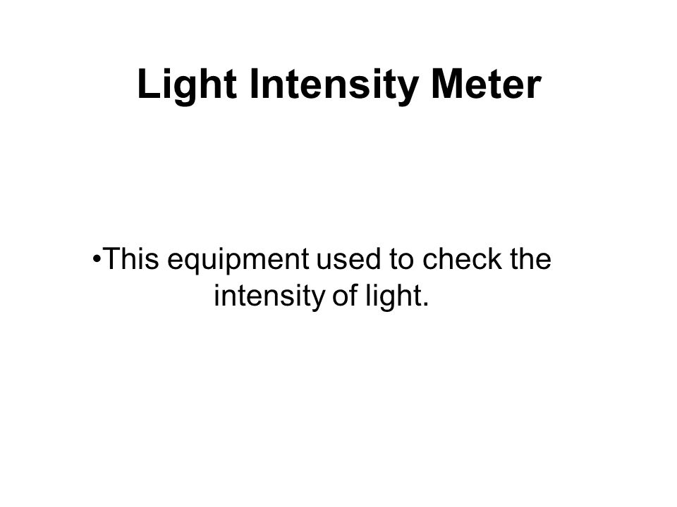 Light Intensity Meter This equipment used to check the intensity of light.