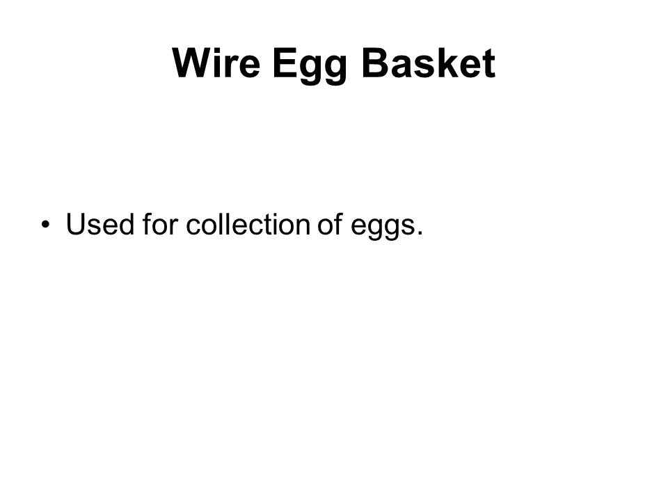 Wire Egg Basket Used for collection of eggs.