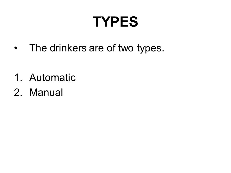 TYPES The drinkers are of two types. 1.Automatic 2.Manual