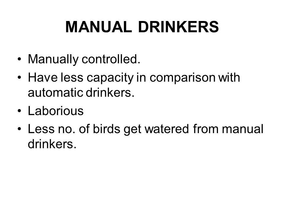 MANUAL DRINKERS Manually controlled. Have less capacity in comparison with automatic drinkers.