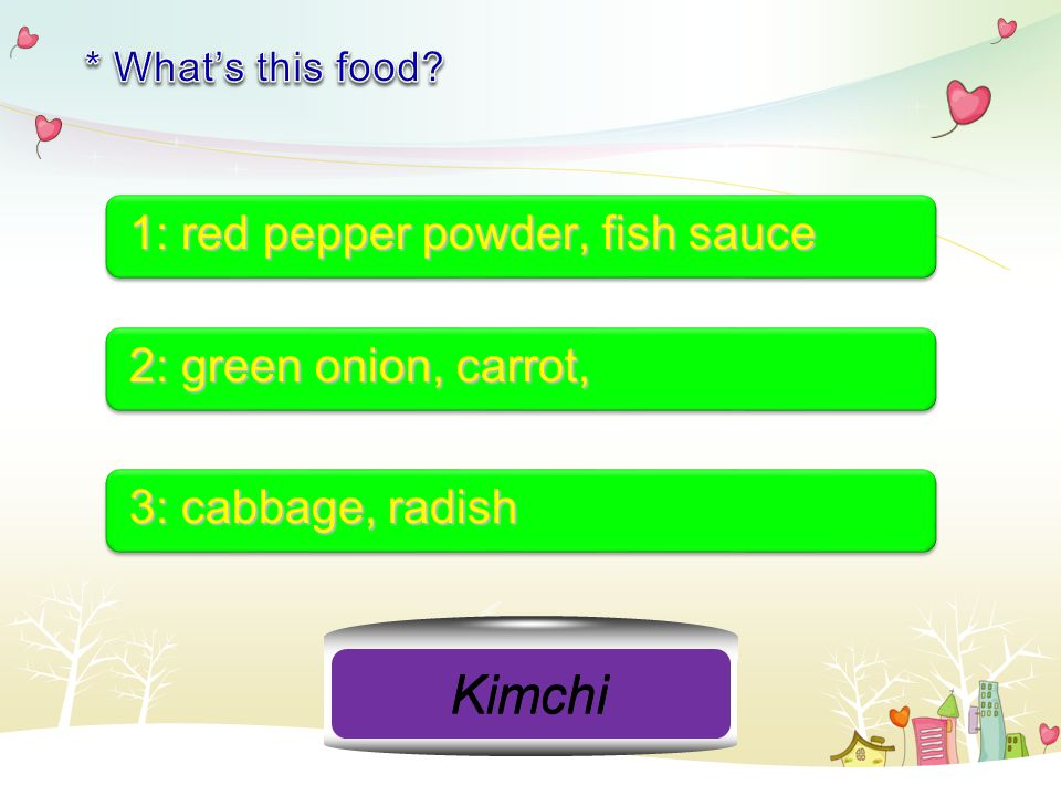 1: red pepper powder, fish sauce 2: green onion, carrot, 3: cabbage, radish Kimchi