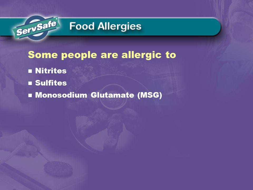 Nitrites Sulfites Monosodium Glutamate (MSG) Some people are allergic to