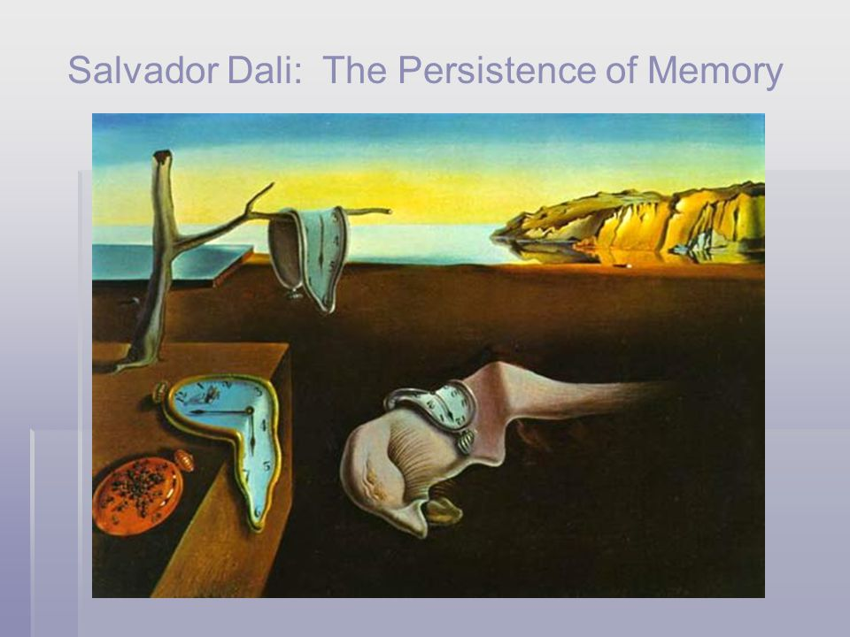 Salvador Dali: The Persistence of Memory