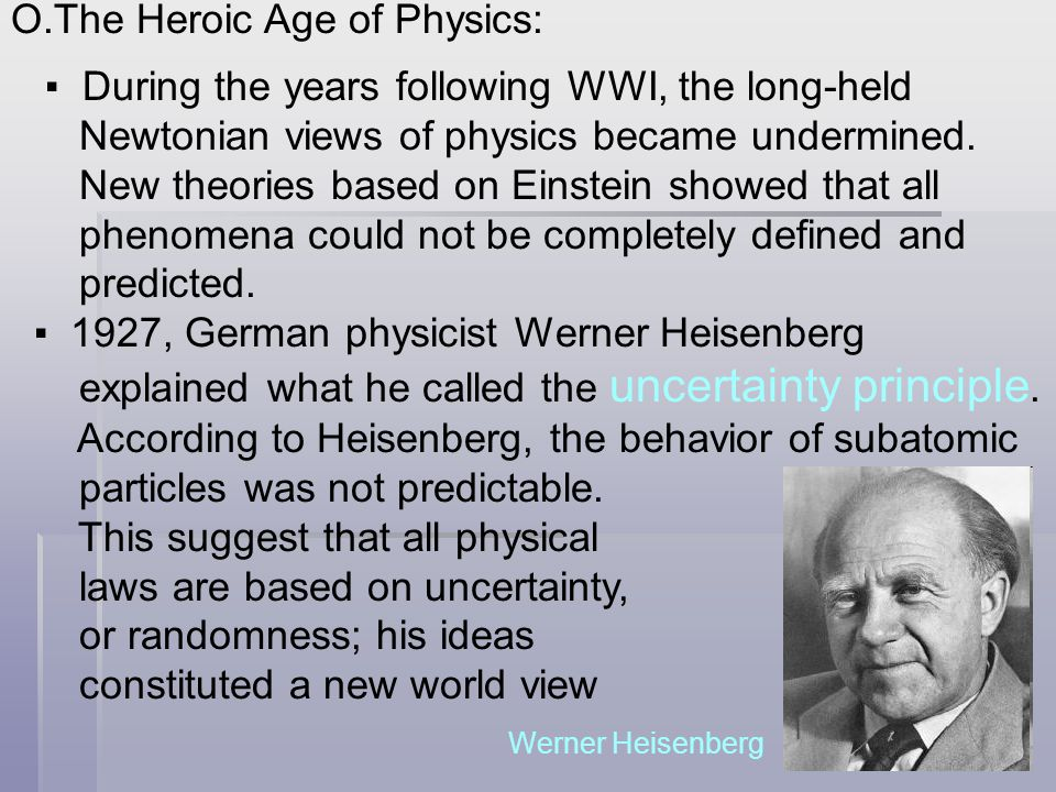 O.The Heroic Age of Physics: ▪ During the years following WWI, the long-held Newtonian views of physics became undermined. New theories based on Einst