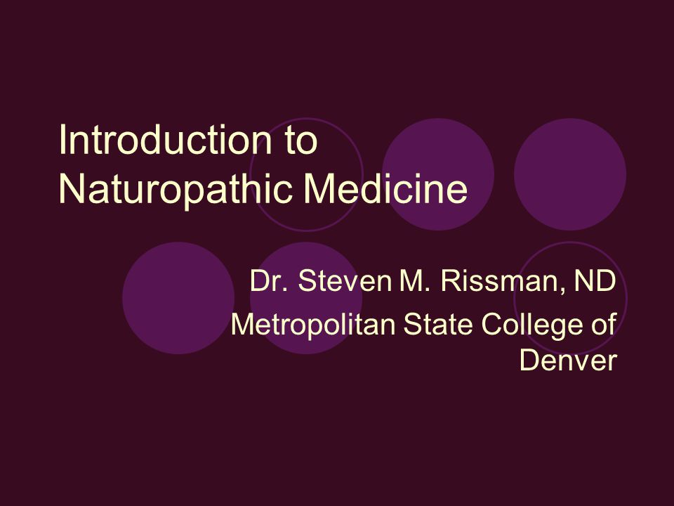 Introduction to Naturopathic Medicine Dr. Steven M.