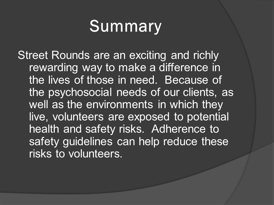 Summary Street Rounds are an exciting and richly rewarding way to make a difference in the lives of those in need. Because of the psychosocial needs o