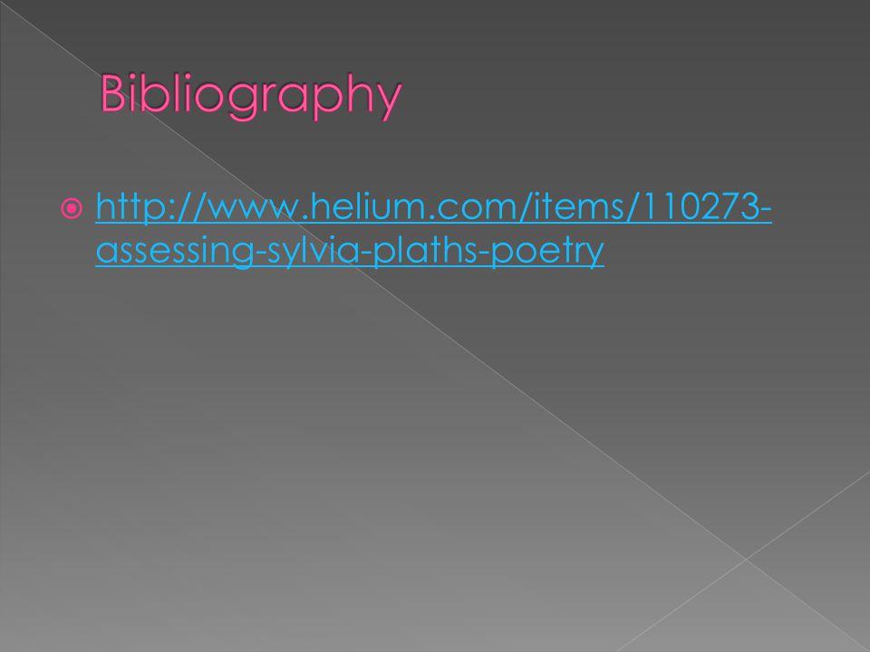  http://www.helium.com/items/110273- assessing-sylvia-plaths-poetry http://www.helium.com/items/110273- assessing-sylvia-plaths-poetry