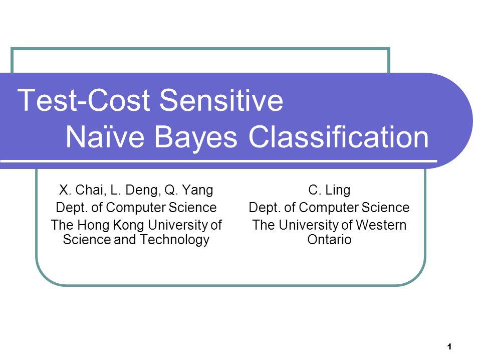 1 Test-Cost Sensitive Naïve Bayes Classification X.