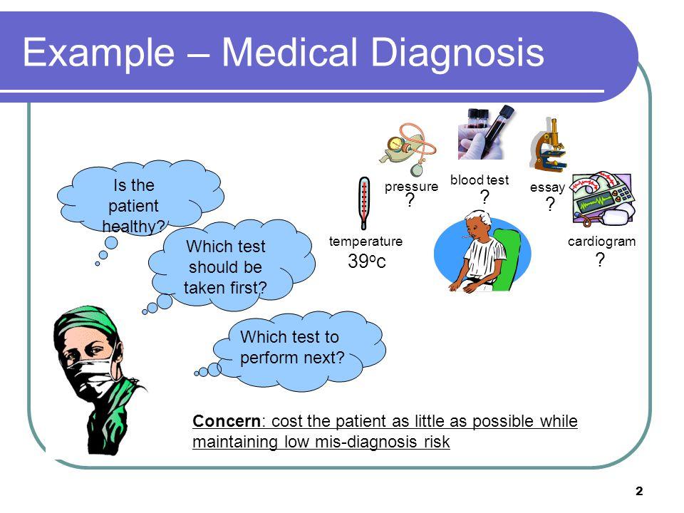 2 Example – Medical Diagnosis temperature pressure blood test cardiogram essay 39 o c .
