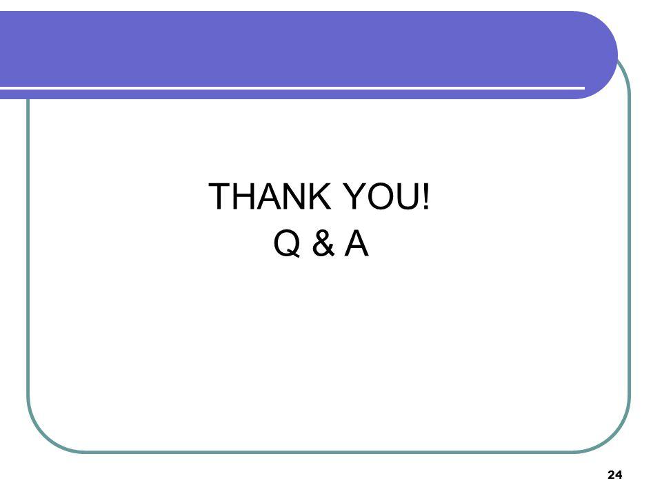 24 THANK YOU! Q & A