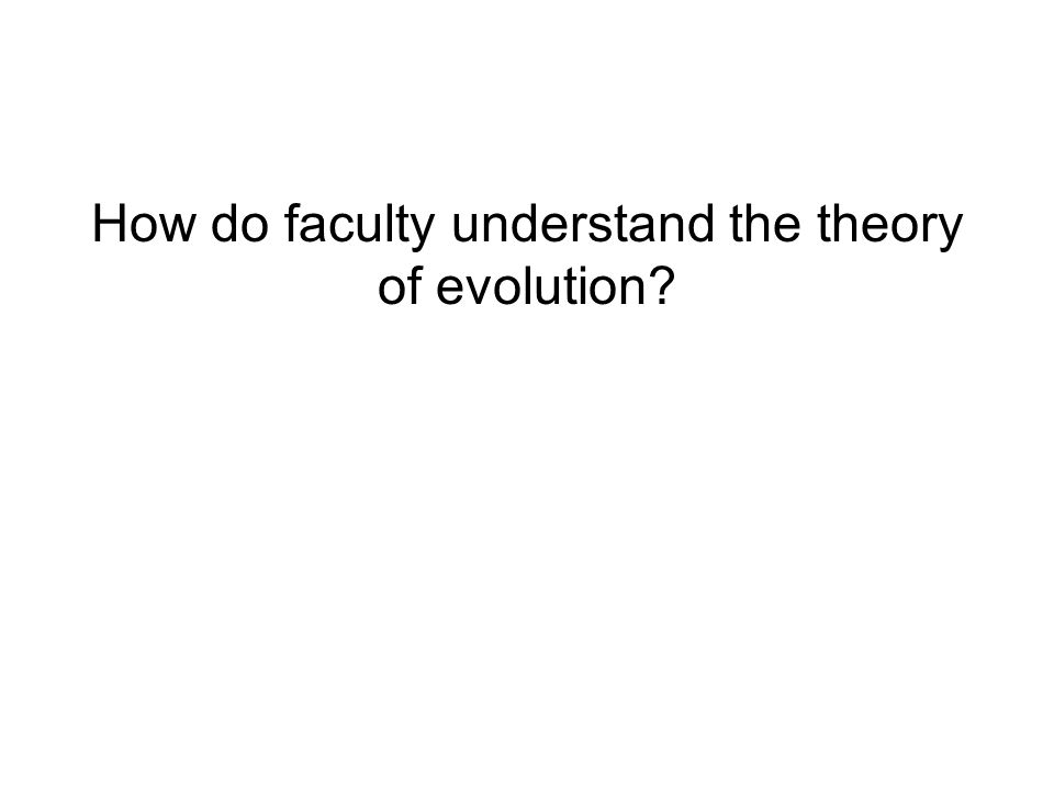 How do faculty understand the theory of evolution?