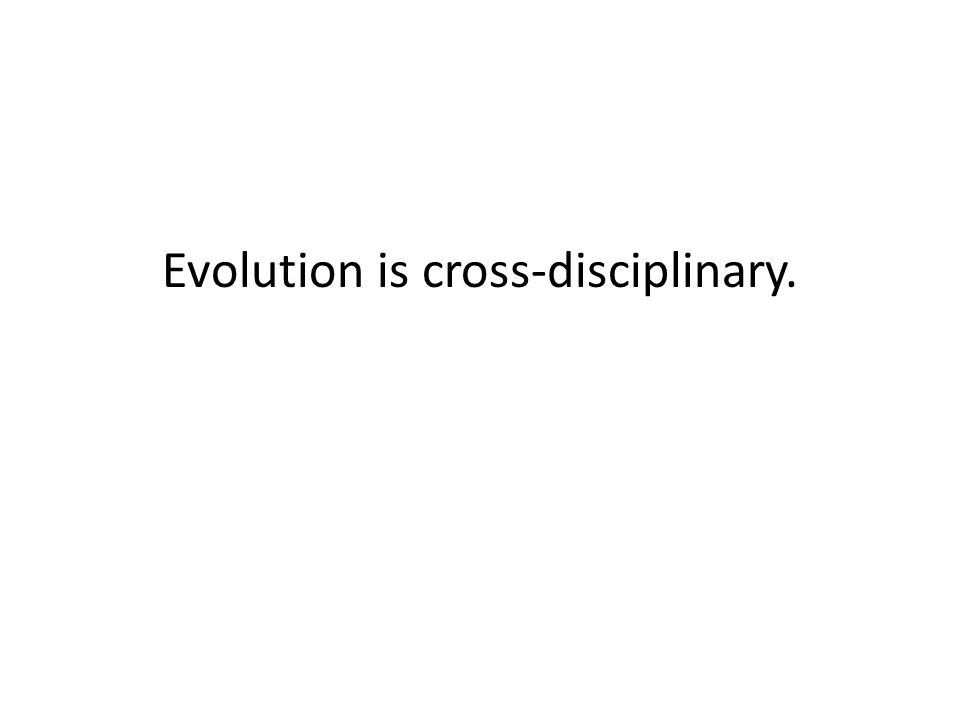 Evolution is cross-disciplinary.