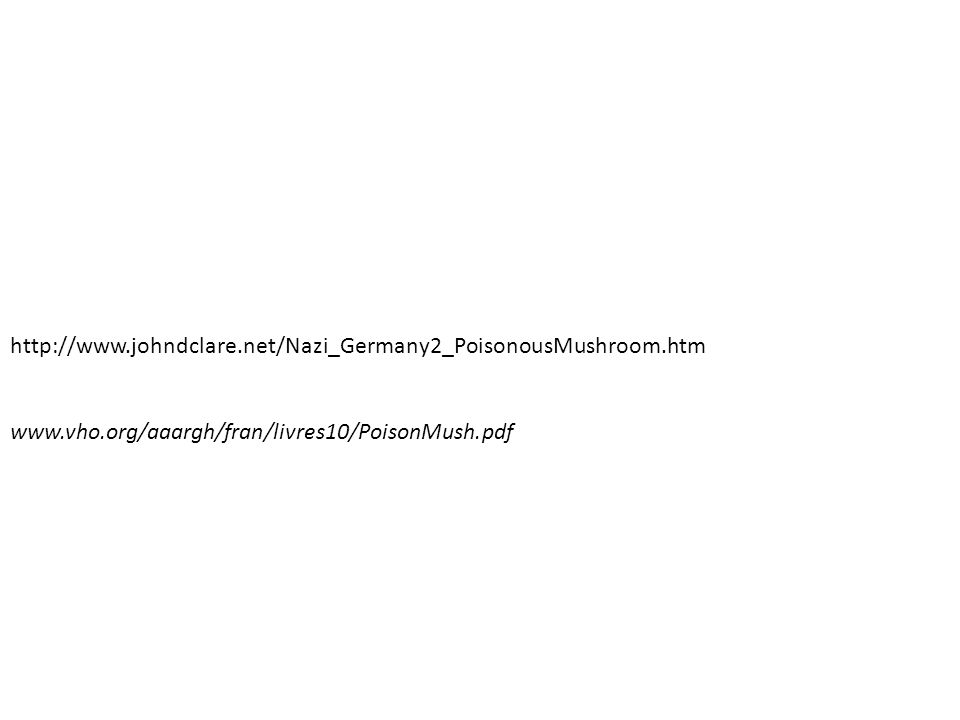 http://www.johndclare.net/Nazi_Germany2_PoisonousMushroom.htm www.vho.org/aaargh/fran/livres10/PoisonMush.pdf