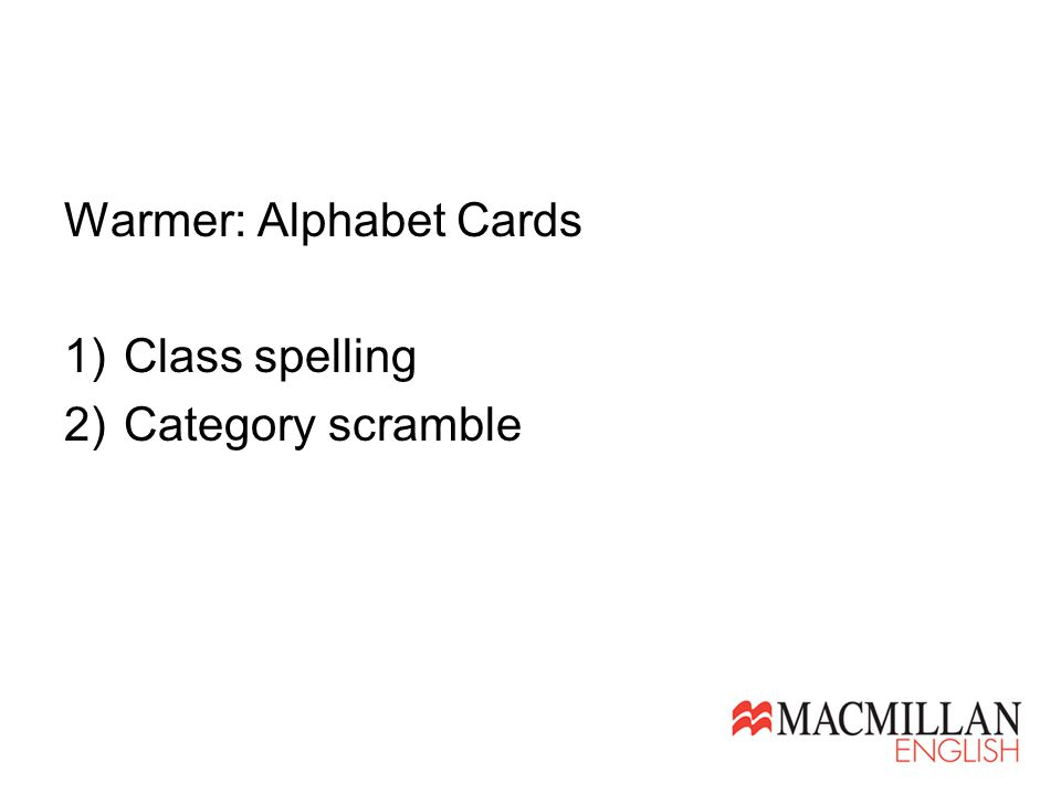 Warmer: Alphabet Cards 1)Class spelling 2)Category scramble