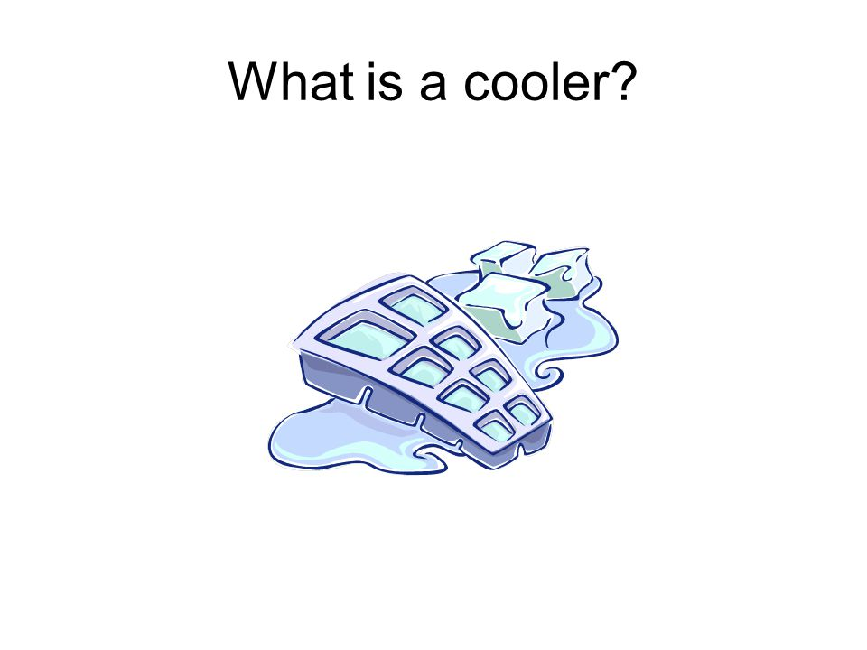 What is a cooler?