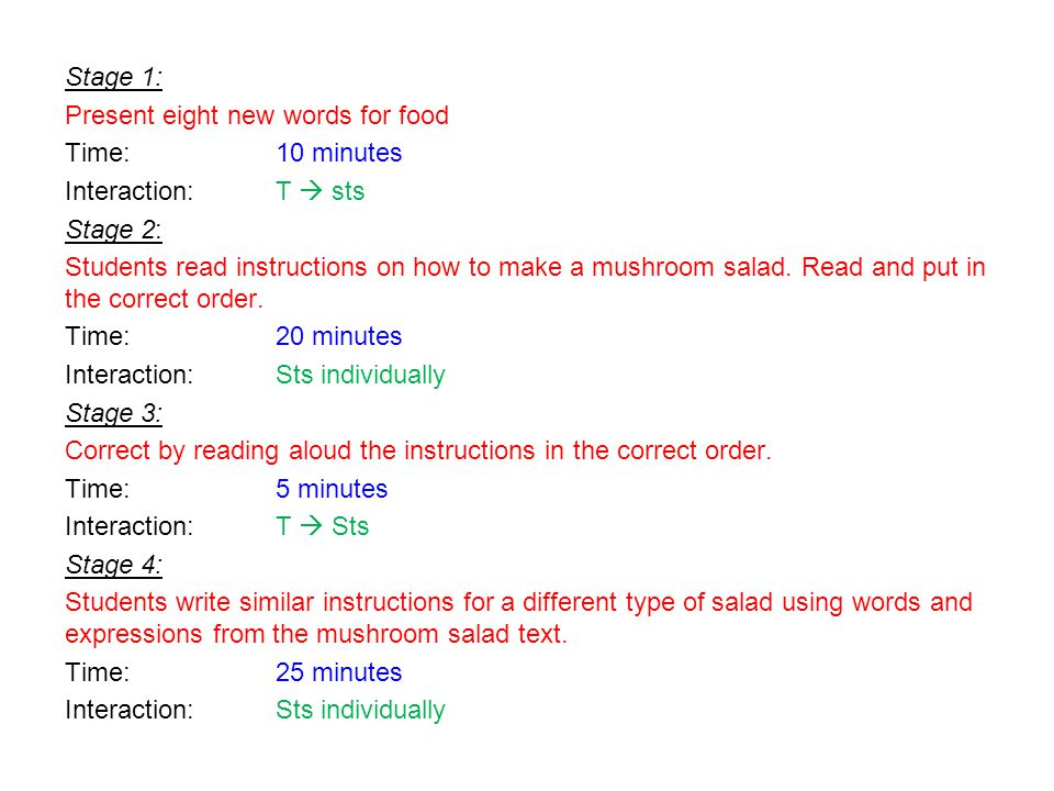 Stage 1: Present eight new words for food Time: 10 minutes Interaction: T  sts Stage 2: Students read instructions on how to make a mushroom salad.