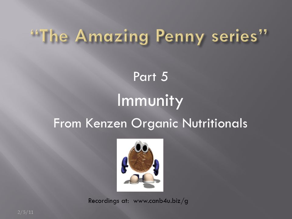Part 5 Immunity From Kenzen Organic Nutritionals 2/5/11 Recordings at: www.canb4u.biz/g