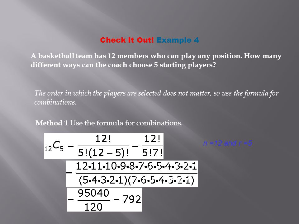 Check It Out. Example 4 A basketball team has 12 members who can play any position.