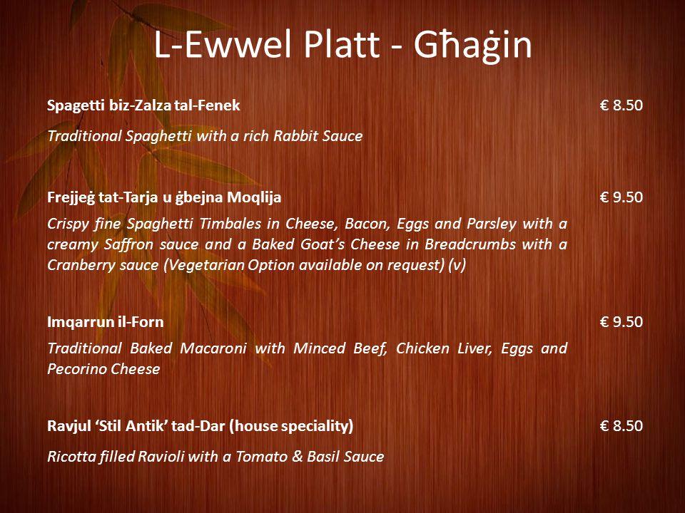 L-Ewwel Platt - Soppa Kusksu bil-Ful€ 8.50 Traditional thick Pasta and Bean Soup (with Rikotta available on request) Soppa tal-Piżelli€ 8.50 Creamy Pe