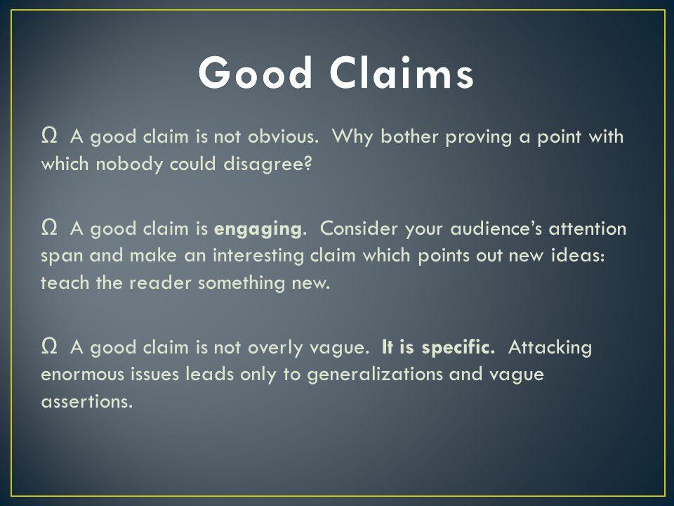 Ω A good claim is not obvious. Why bother proving a point with which nobody could disagree.